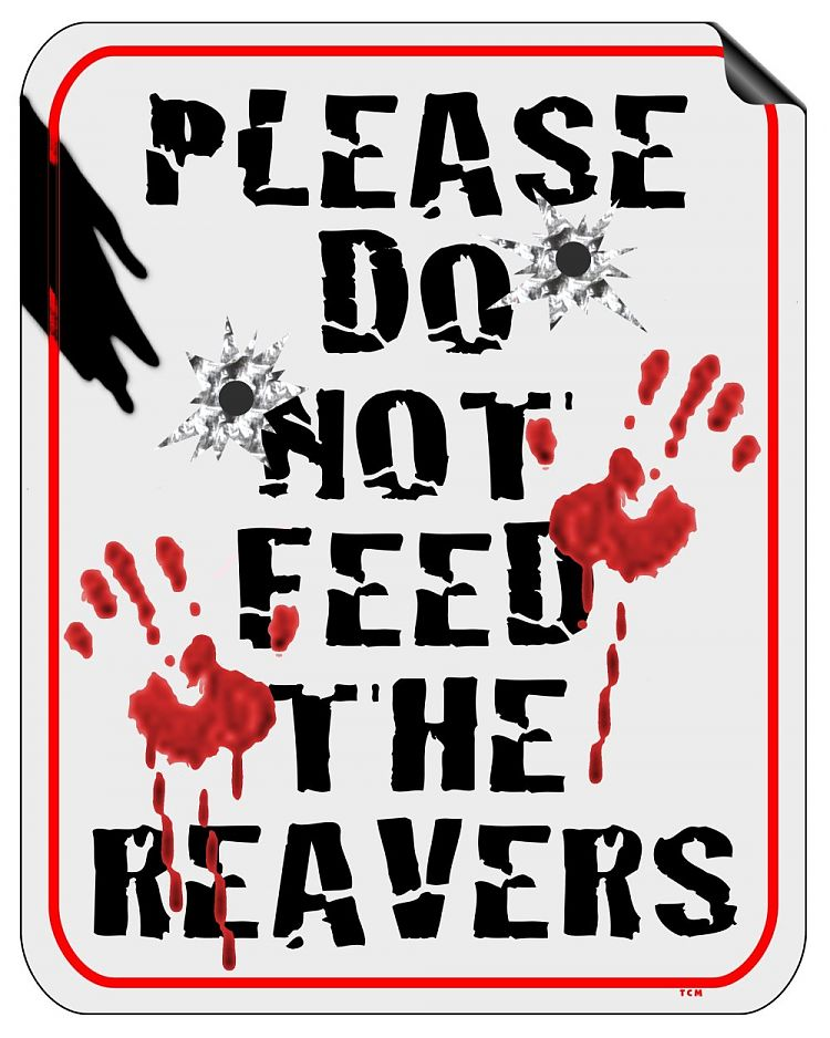 PLEASE DO NOT FEED THE REAVERS!